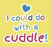 I could do with a CUDDLE! cute baby design Kids Tee