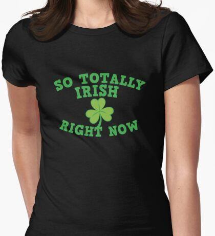 So totally IRISH right now Womens Fitted T-Shirt