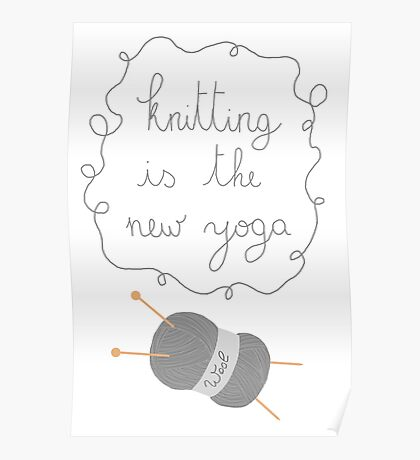 Knitting is the new yoga Poster