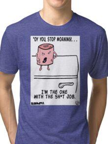 You've got a bad job? Tri-blend T-Shirt