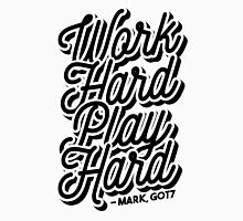 """Work Hard, Play Hard"" -Mark,GOT7 Unisex T-Shirt"