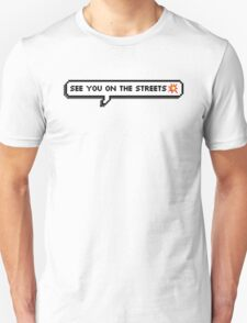 see u on the streets T-Shirt