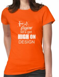 F**k Coke Let's Get High On Design Womens Fitted T-Shirt