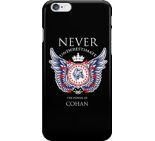 Never Underestimate The Power Of Cohan - Tshirts & Accessories iPhone Case/Skin