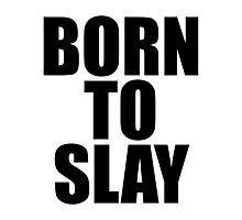 Born To Slay Photographic Print