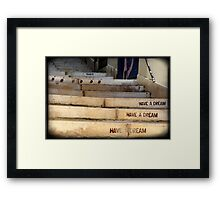 """""""Have a Dream"""" Framed Print"""