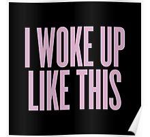I Woke Up Like This Poster