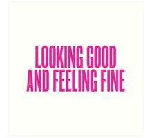 Looking Good And Feeling Fine Art Print
