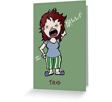 Tired Lux Greeting Card