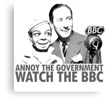 ANNOY THE GOVERNMENT WATCH THE BBC Canvas Print