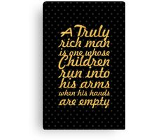 """A Truly rich man is one whose Children run into his arms when his hands are empty""""  Canvas Print"""