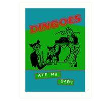 Dingoes Ate My Baby Art Print