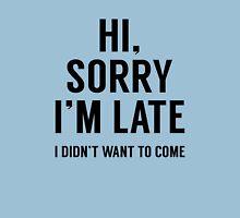 Hi, Sorry I'm Late Unisex T-Shirt