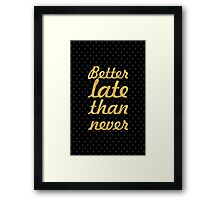 """Better late than never"" Framed Print"