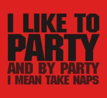 I like to party. And by party I mean take naps. Kids Tee