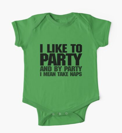 I like to party. And by party I mean take naps. One Piece - Short Sleeve