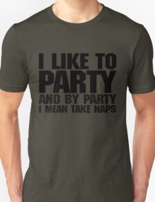I like to party. And by party I mean take naps. Unisex T-Shirt