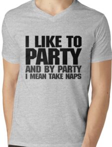 I like to party. And by party I mean take naps. Mens V-Neck T-Shirt