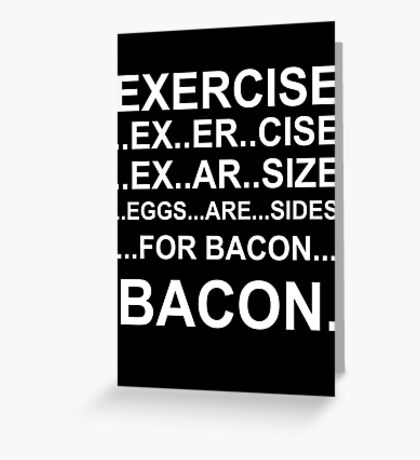 Exercise... bacon. Greeting Card