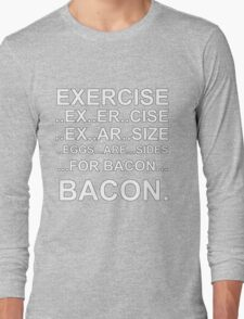 Exercise... bacon. Long Sleeve T-Shirt
