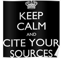 Keep Calm And Cite Your Sources - Tshirts & Accessories Poster