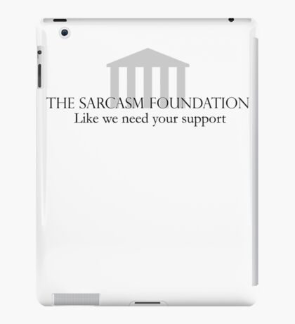 The Sarcasm Foundation iPad Case/Skin