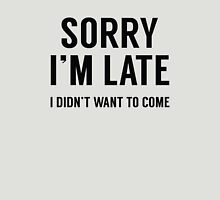 Sorry I'm Late Unisex T-Shirt