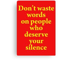 Don't Waste Words Canvas Print