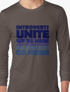 Introverts unite we're here we're uncomfortable and we want to go home Long Sleeve T-Shirt