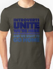 Introverts unite we're here we're uncomfortable and we want to go home T-Shirt