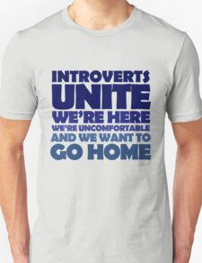 Introverts unite we're here we're uncomfortable and we want to go home Unisex T-Shirt