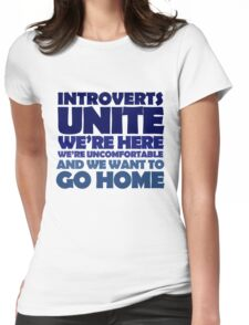 Introverts unite we're here we're uncomfortable and we want to go home Womens Fitted T-Shirt