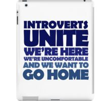 Introverts unite we're here we're uncomfortable and we want to go home iPad Case/Skin