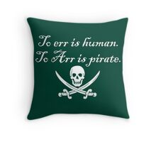 To err is human. To Arr is pirate. Throw Pillow