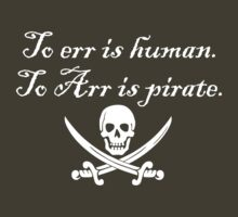 To err is human. To Arr is pirate. by digerati