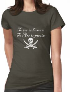 To err is human. To Arr is pirate. T-Shirt