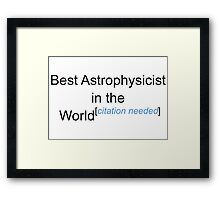 Best Astrophysicist in the World - Citation Needed! Framed Print