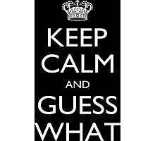 Keep Calm And Guess What - Tshirts & Accessories Photographic Print