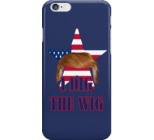 2016 election funny I dig the wig donald trump iPhone Case/Skin