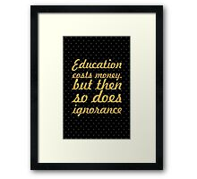 """Education costs money. But then so does ignorance"" Sir Claus Moser Framed Print"