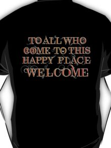 To All Who Come to This Happy Place (White) T-Shirt