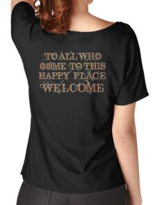 To All Who Come to This Happy Place (White) Women's Relaxed Fit T-Shirt