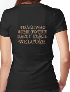 To All Who Come to This Happy Place (White) Womens Fitted T-Shirt