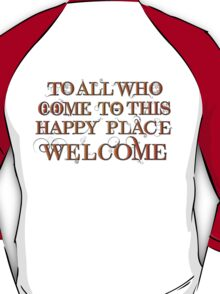 To All Who Come to This Happy Place (Black) T-Shirt