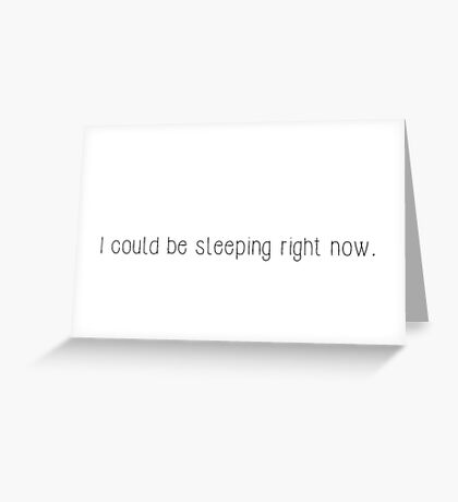 I Could Be Sleeping Right Now  Greeting Card