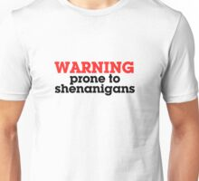 Warning prone to shenanigans Unisex T-Shirt
