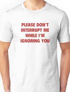 Please Don't Interrupt Me Unisex T-Shirt