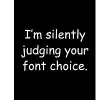 I'm Silently Judging Your Font Choice Photographic Print
