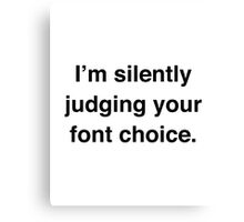 I'm Silently Judging Your Font Choice Canvas Print