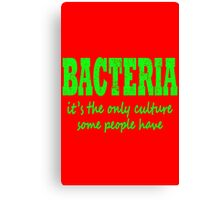 Bacteria, it's the only culture some people have geek funny nerd Canvas Print